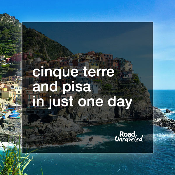 Visit Cinque Terre and the Leaning Tower of Pisa in just one day