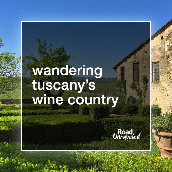 Wandering Tuscany's Wine Country