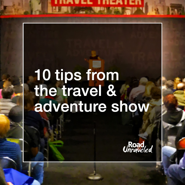 10 Tips from the Travel and Adventure Show in Washington, DC
