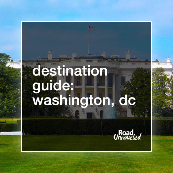 Washington, DC: What to do and see when you visit