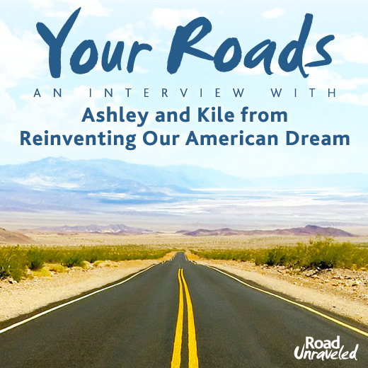Your Roads: An Interview with Ashley and Kile from Reinventing Our American Dream