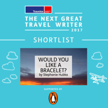 Next Great Travel Writer 2017 Shortlist – Would You Like a Bracelet?
