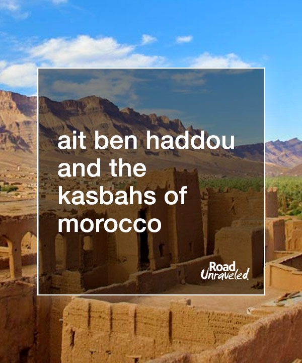 Ait Ben Haddou and the Kasbahs of Morocco