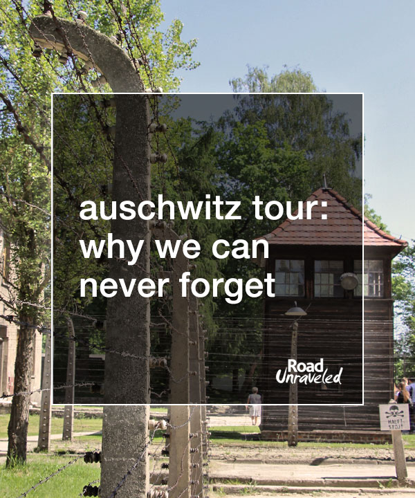 Auschwitz-Birkenau Tour: Why We Can Never Forget