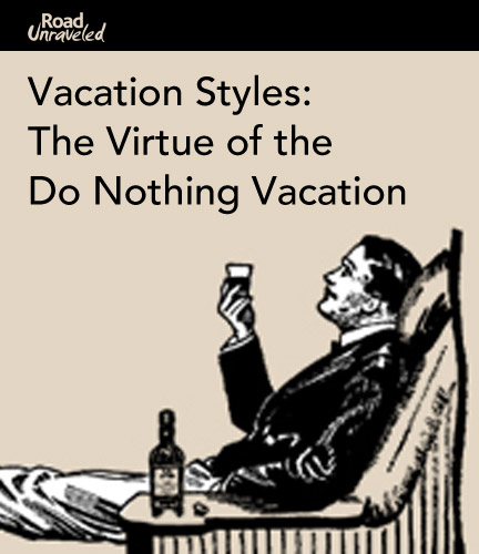 Vacation Styles: The Virtue of the Do Nothing Vacation