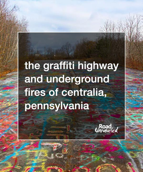 The Graffiti Highway and Underground Fires of Centralia, Pennsylvania