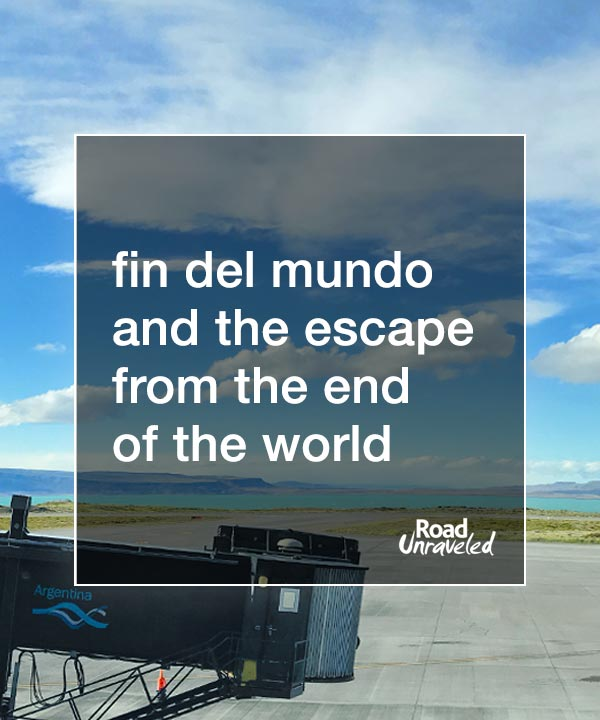 Fin del Mundo and the Escape from the End of the World