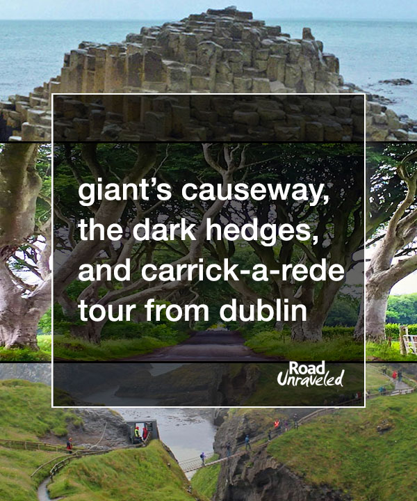 Day Tour to Giant's Causeway, the Dark Hedges, and Carrick-a-Rede from Dublin