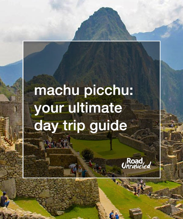 The Ultimate Guide to Visiting Machu Picchu