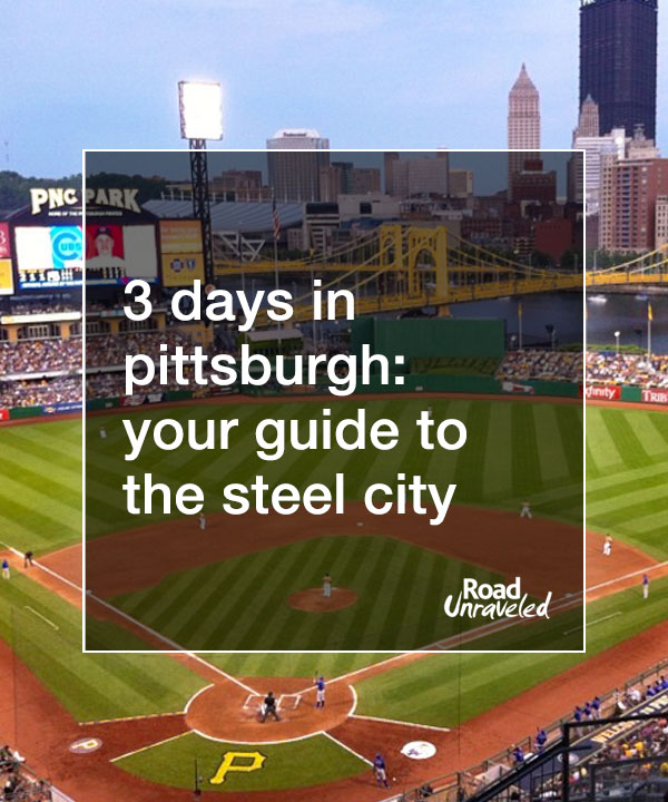 3 Days in Pittsburgh, Pennsylvania: A Guide to the Steel City