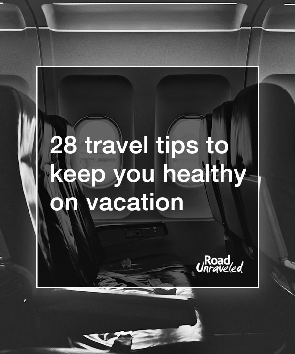 28 Travel Tips to Keep You Healthy on Vacation