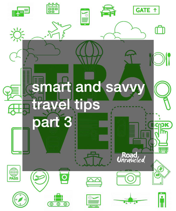Smart and Savvy Travel Tips – Part 3