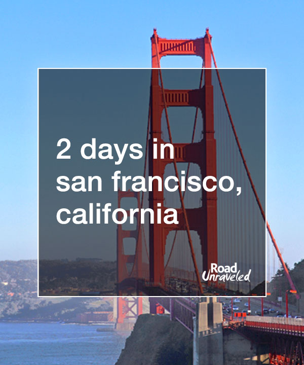 2 Days in San Francisco, California: 8 Can't-Miss Things to See
