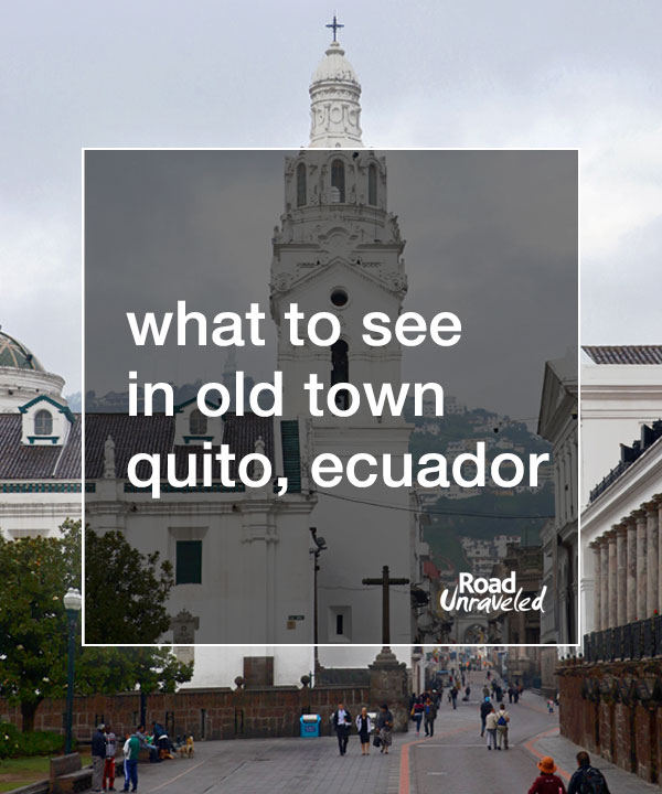 What to Do in Old Town Quito, Ecuador