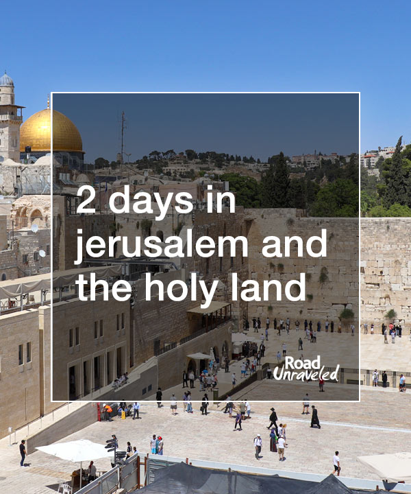 2 Days in Jerusalem and the Holy Land