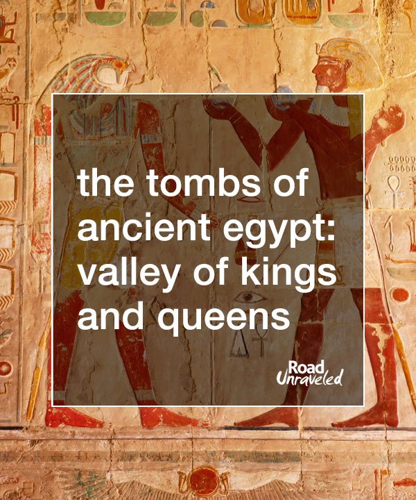 The Tombs of Ancient Egypt: The Valley of the Kings and Queens