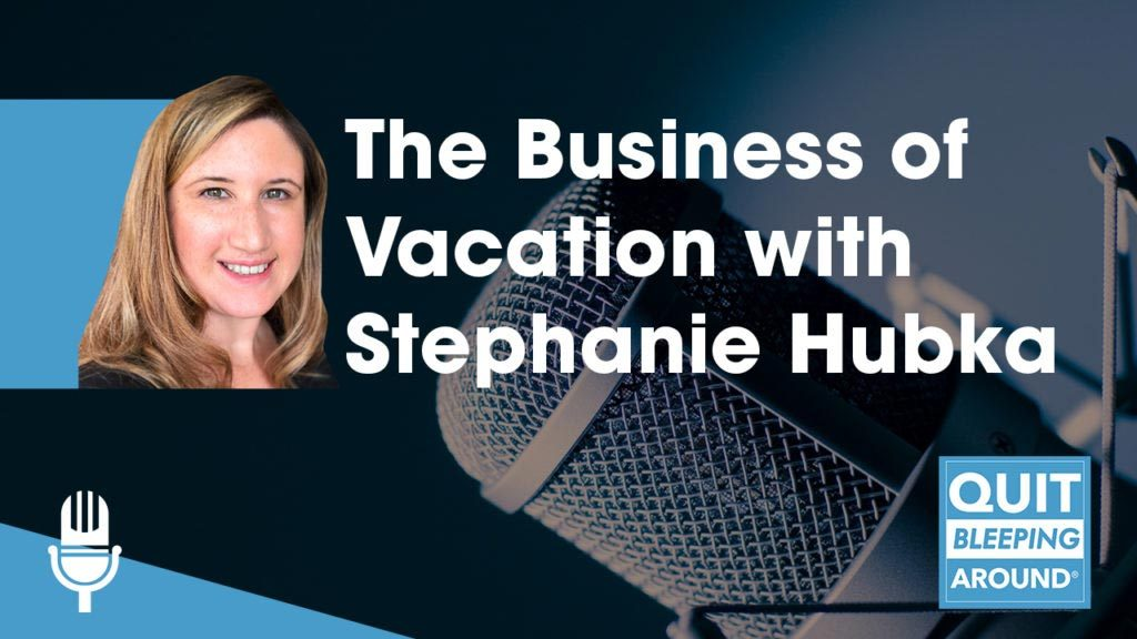 The Business of Vacation with Stephanie Hubka