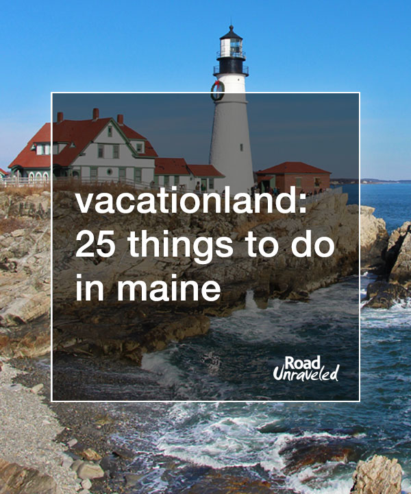 Vacationland: 25 Things to Do in Maine