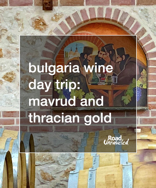 Bulgarian Wine Day Trip: Mavrud and the Thracian Gold