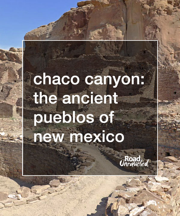 Chaco Canyon: The Ancient Pueblos of New Mexico