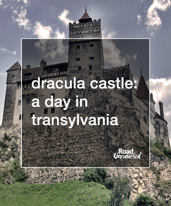 Dracula Castle: A Day Trip to Transylvania