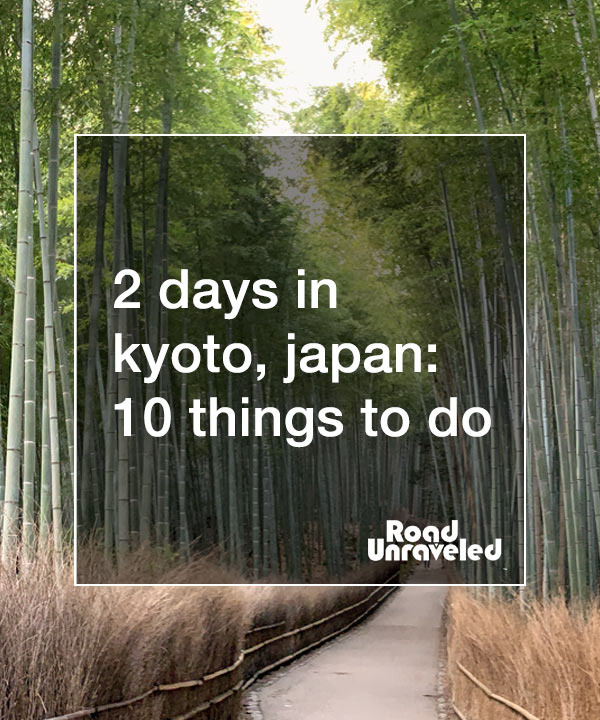 2 Days in Kyoto, Japan: 10 Things to Do