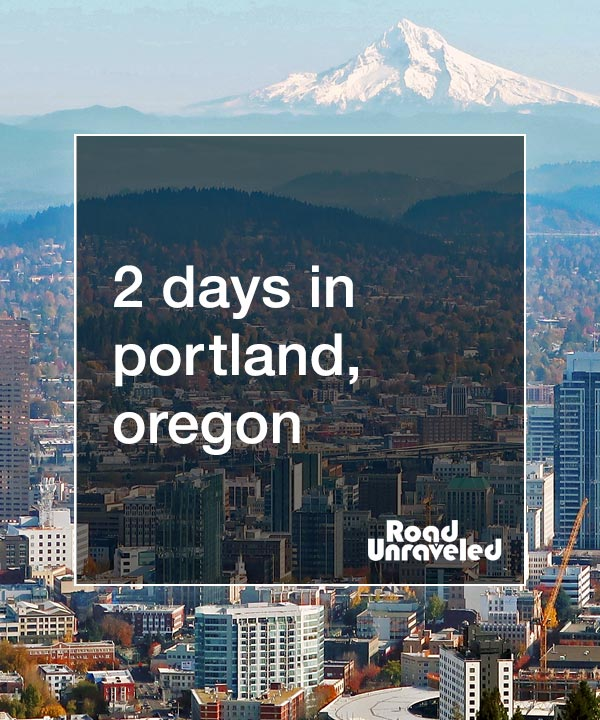 2 Days in Portland Oregon: 25 Things to Do