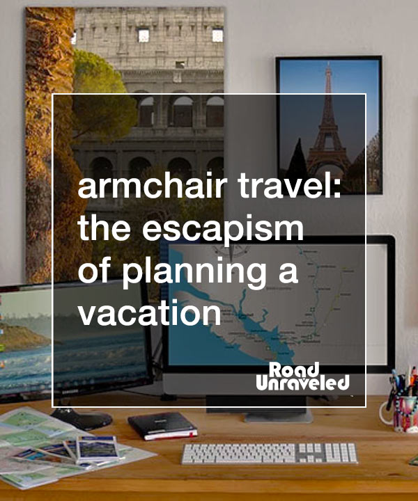 The Rise of Armchair Travel: The Beautiful Escapism of Planning a Vacation You Can't Take Now