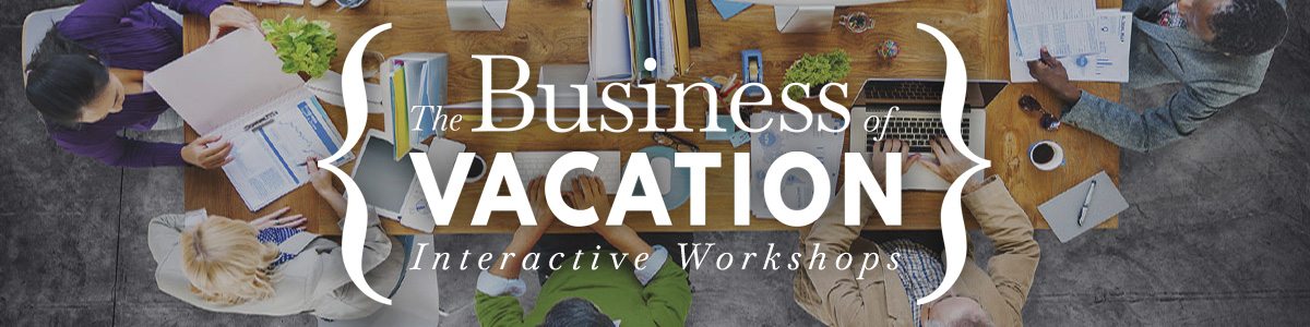 Business of Vacation Workshops